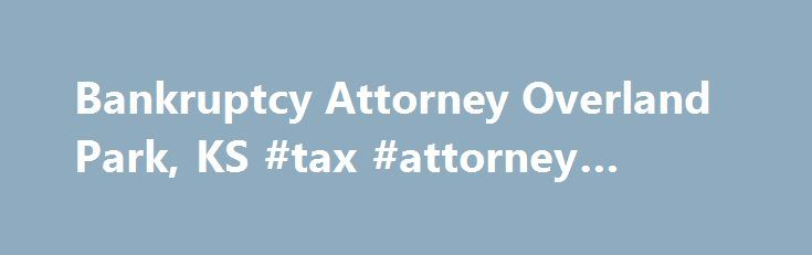 Bankruptcy Attorney Overland Park, KS #tax #attorney #miami http://game.nef2.com/bankruptcy-attorney-overland-park-ks-tax-attorney-miami/  # Wiesner Frackowiak, LC is a Bankruptcy and Tax Law Firm in the Kansas City Area Our firm is the go-to place for financial emergencies. We have set up our practice for same day meetings with clients and can quickly file bankruptcy cases to stop foreclosures, repossessions, and garnishments. Our Overland Park office is conveniently located in the middle…