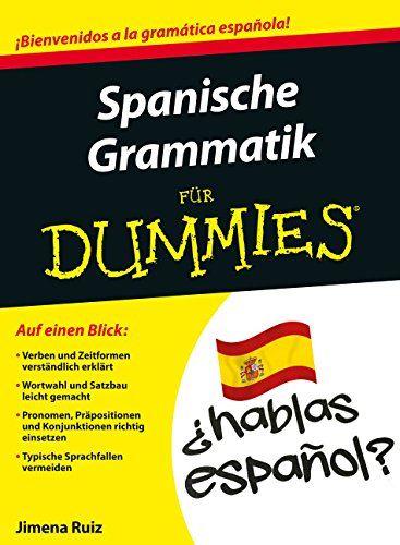 Spanische Grammatik für Dummies (Fur Dummies) von Jimena Ruiz http://www.amazon.de/dp/3527711163/ref=cm_sw_r_pi_dp_XxVsvb0HEZCCX
