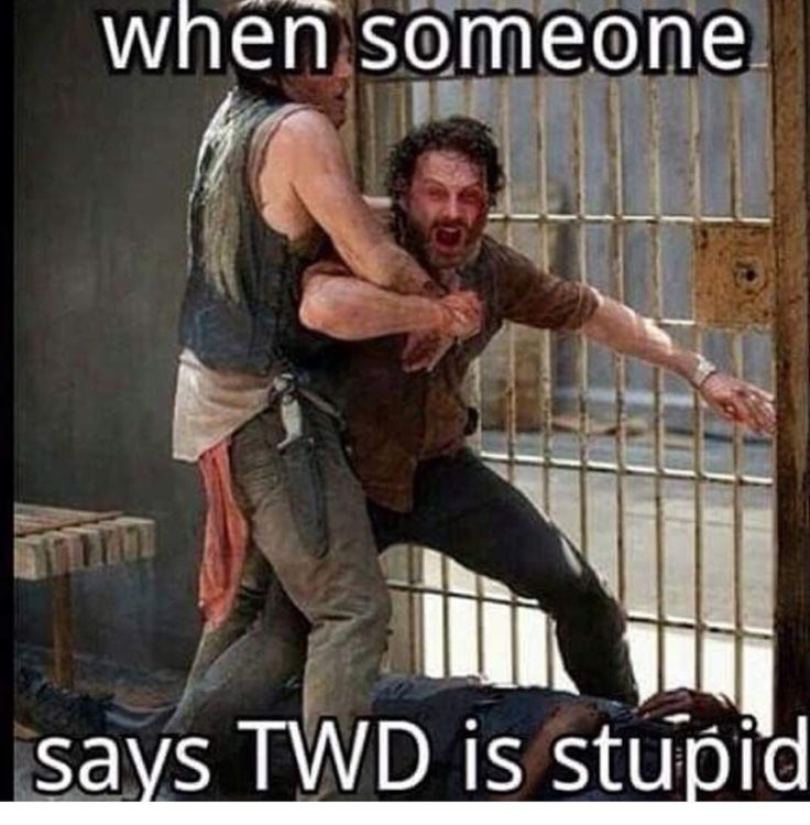 Daryl is like my friend holding me back from killing someone