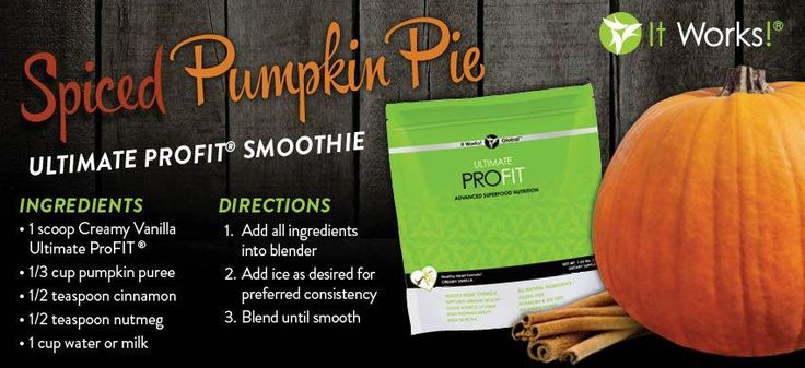 Spiced Pumpkin Pie Smoothie by It Works!  Ingredients:  1 scoop Creamy Vanilla ProFIT  1 cup milk or water (your choice)  1/2 TSP Nutmeg  1/2 TSP Cinnamon  1/3 cup Pumpkin Puree   Directions:  1. Put all ingredients into blender.  2. Add ice for desired consistency.  3. Blend until smooth.
