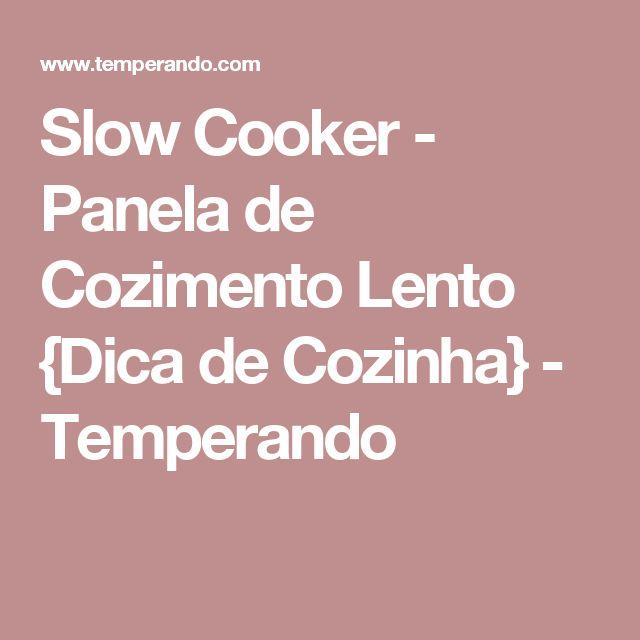 Slow Cooker - Panela de Cozimento Lento {Dica de Cozinha} - Temperando