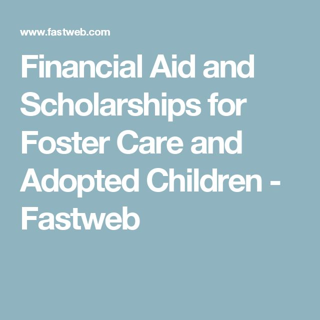 Financial Aid and Scholarships for Foster Care and Adopted Children - Fastweb