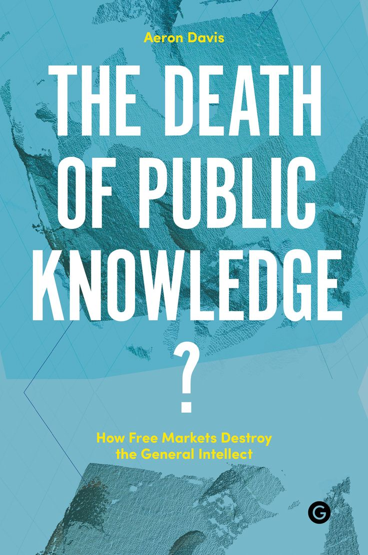 The Death of Public Knowledge? How Free Markets Destroy the General Intellect // MIT Press // A collection of short, sharp essays exploring the value of shared and accessible public knowledge in the face of its erosion.