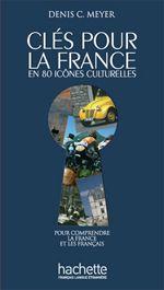 CLES POUR LA FRANCE, Denis C. Meyer ICONES CULTURELLES FRANÇAISES