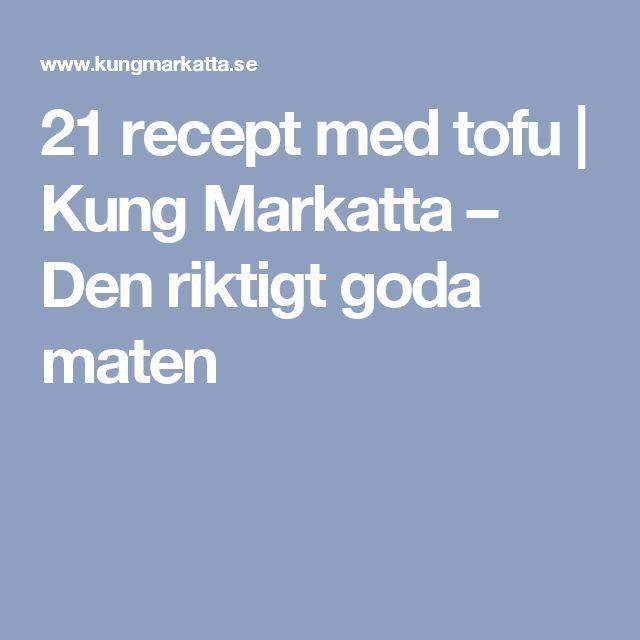 21 recept med tofu | Kung Markatta – Den riktigt goda maten