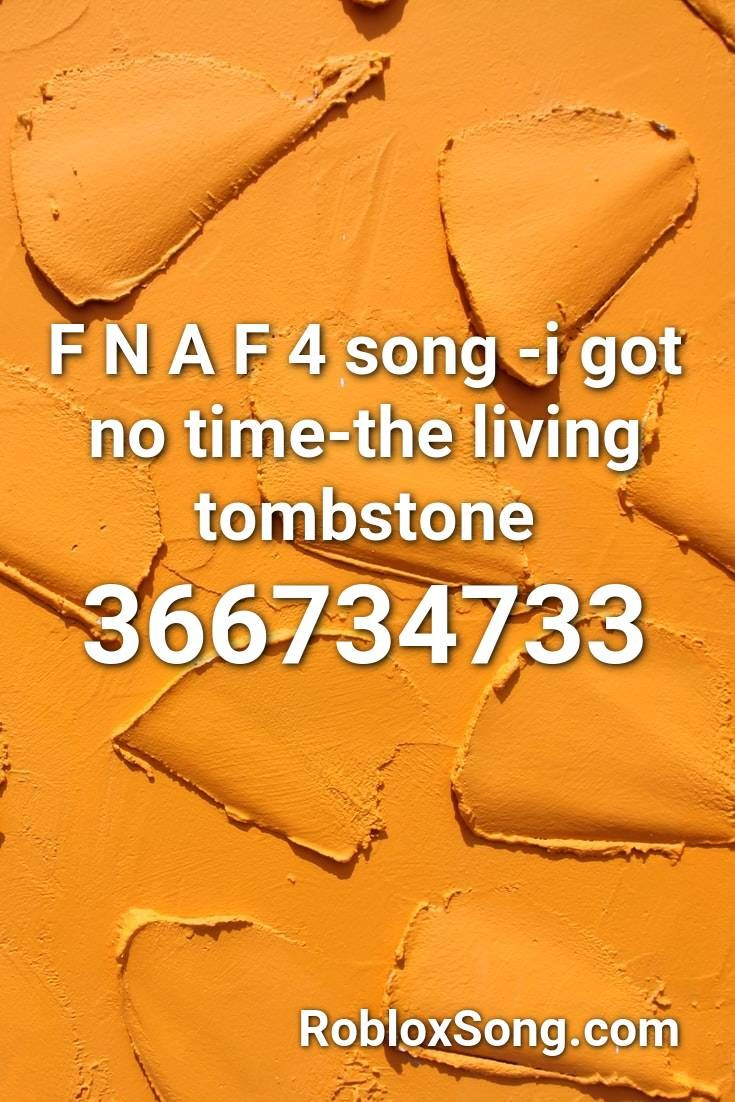 F N A F 4 Song I Got No Time The Living Tombstone Roblox Id Roblox Music Codes In 2020 The Living Tombstone Roblox Songs
