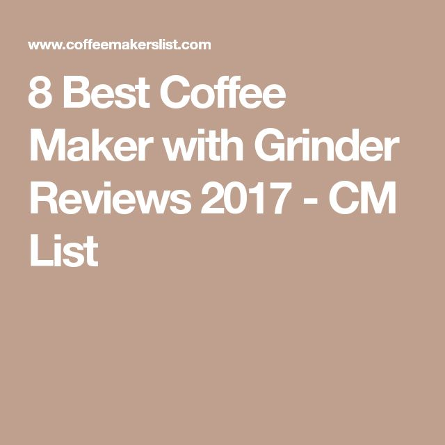 8 Best Coffee Maker with Grinder Reviews 2017 - CM List
