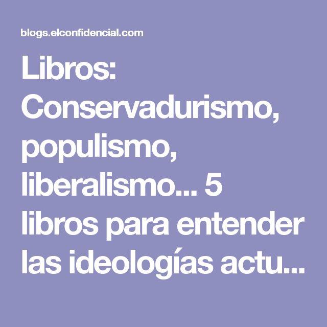 Libros: Conservadurismo, populismo, liberalismo... 5 libros para entender las ideologías actuales. Blogs de El erizo y el zorro