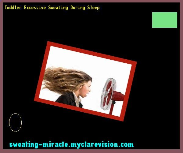 Toddler Excessive Sweating During Sleep 161638 - Your Body to Stop Excessive Sweating In 48 Hours - Guaranteed!