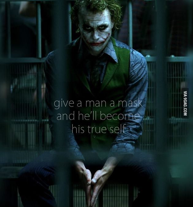 They Said It Better Give A Man A Mask And Hell Become His True