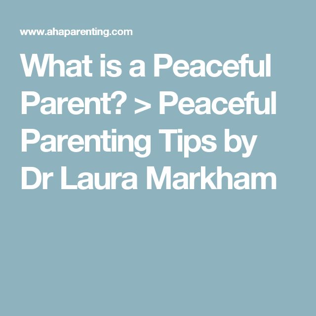 What is a Peaceful Parent? > Peaceful Parenting Tips by Dr Laura Markham
