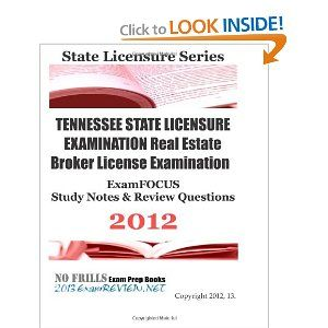 TENNESSEE STATE LICENSURE EXAMINATION Real Estate Broker License Examination ExamFOCUS Study Notes & Review Questions 2012 #license #exam #test #review #realestate #certification #constructor #nurse @A Lee