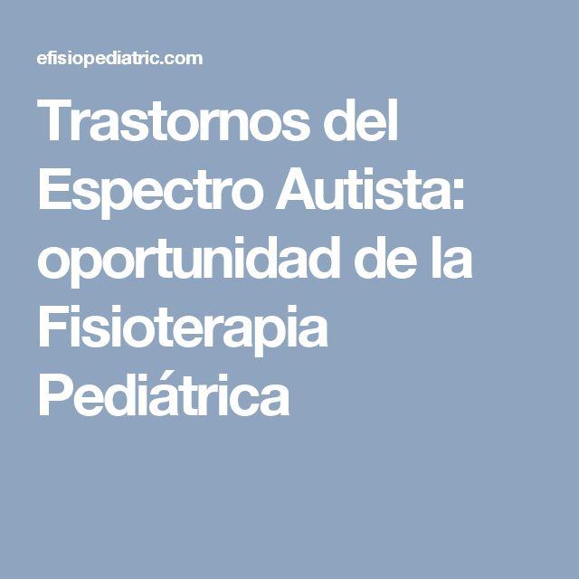 Trastornos del Espectro Autista: oportunidad de la Fisioterapia Pediátrica