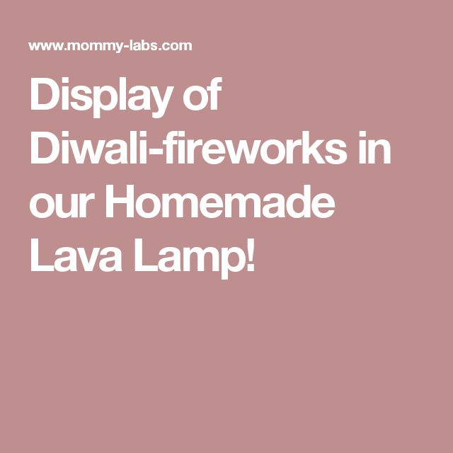 Display of Diwali-fireworks in our Homemade Lava Lamp!