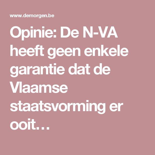 Opinie: De N-VA heeft geen enkele garantie dat de Vlaamse staatsvorming er ooit…