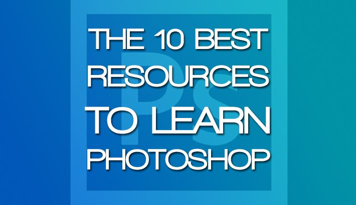 A Collection Of The 10 Best Resources To Learn Photoshop