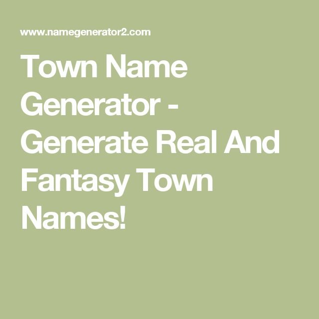 Town Name Generator - Generate Real And Fantasy Town Names!
