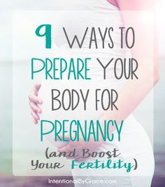 9 ways to prepare your body for pregnancy and boost your fertility. Great ideas for natural fertility boosters.