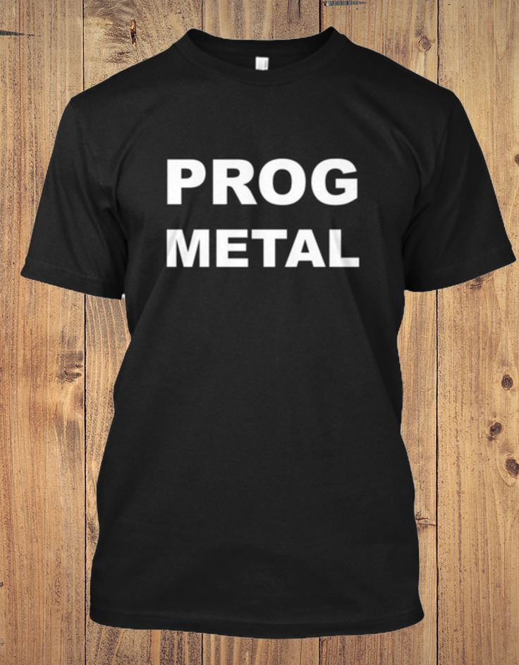 Prog Metal shirt Comes in black in several styles.