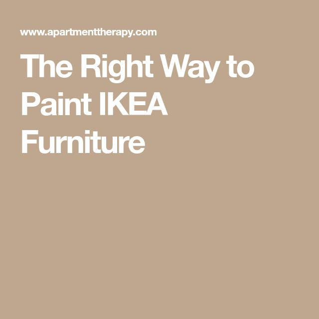 The Right Way to Paint IKEA Furniture