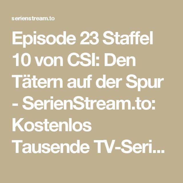 Episode 23 Staffel 10 von CSI: Den Tätern auf der Spur - SerienStream.to: Kostenlos Tausende TV-Serien Streams online komplett in bester Qualität anschauen!