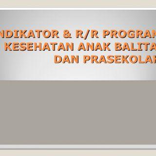 INDIKATOR & R/R PROGRAM KESEHATAN ANAK BALITA DAN PRASEKOLAH   INDIKATOR KESEHATAN ANAK BALITA Pemantauan Pertumbuhan  Pemantauan Perkembangan  Pember. http://slidehot.com/resources/indikator-balita.45316/