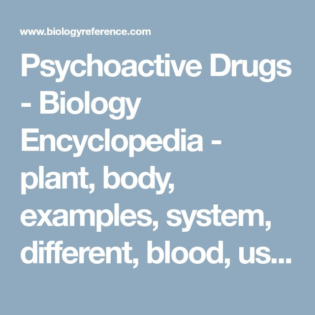 Psychoactive Drugs - Biology Encyclopedia - plant, body, examples, system, different, blood, used, produce