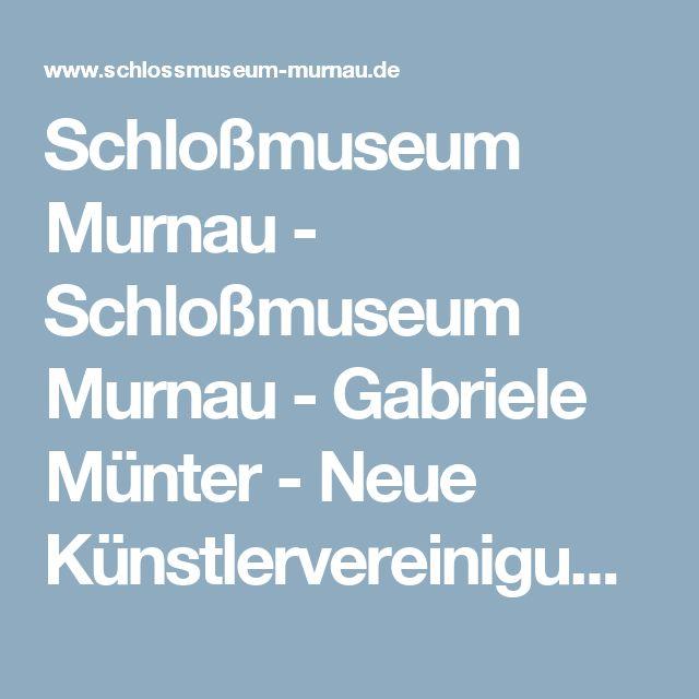 Schloßmuseum Murnau - Schloßmuseum Murnau - Gabriele Münter - Neue Künstlervereinigung München - Der Blaue Reiter