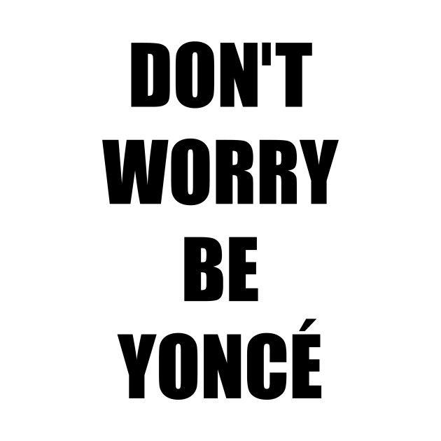 Check out this awesome 'beyonce+shirt+dont+worry+be+yonce' design on @TeePublic!