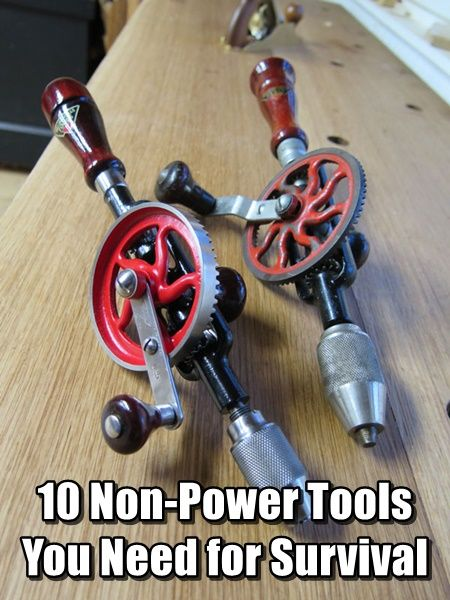 10 Non-Power Tools You Need for Survival. Good old hand powered worked then and will again if it ever hits the fan. Invest in some great old fashioned tools