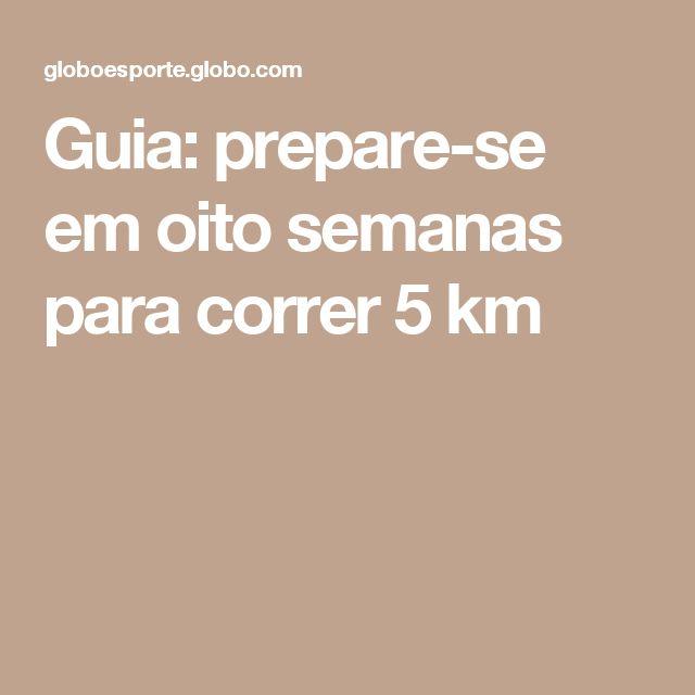 Guia: prepare-se em oito semanas para correr 5 km