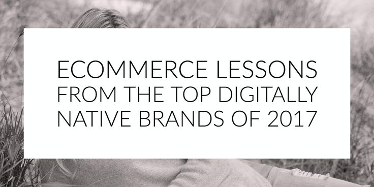 4 eCommerce Lessons From the Top Digitally Native Brands of 2017   The retail landscape is changing. With these shifts comes a new generation of brands profiting from innovation and authenticity. These so-called digitally native brands have seen explosive growth by capitalizing on the direct sourcing of materials an enhanced brand experience new distribution methods and increased social media engagement. Digitally native vertical brands are maniacally focused Read the whole article: CLICK…