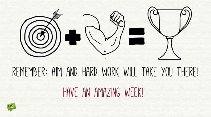 Remember: Aim and Hard Work will take you there. Have an amazing week!