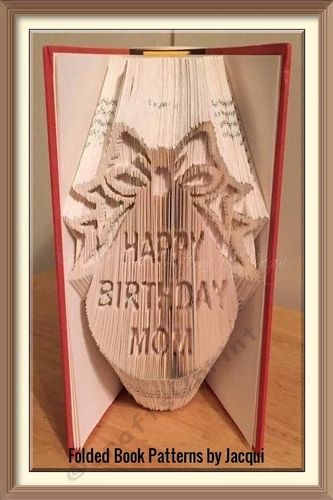 Happy Birthday Mom by Jacqui Hendle 1432 Happy Birthday Mom No. of Pages: 475 Book Height (cm): 21 Method: Combi Cut & Fold Pattern: 1432…