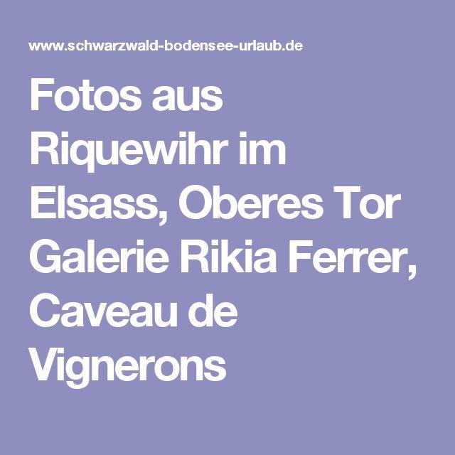 Fotos Aus Riquewihr Im Elsass Oberes Tor Galerie Rikia Ferrer Caveau De Vignerons Elsass Bodensee Urlaub Bodensee