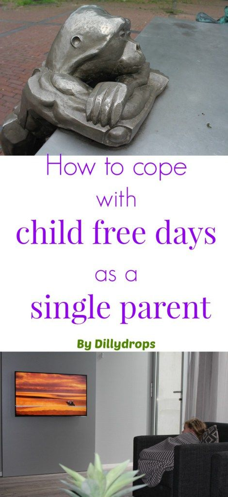How to cope with child free days as a single parent dillydrops.co.uk
