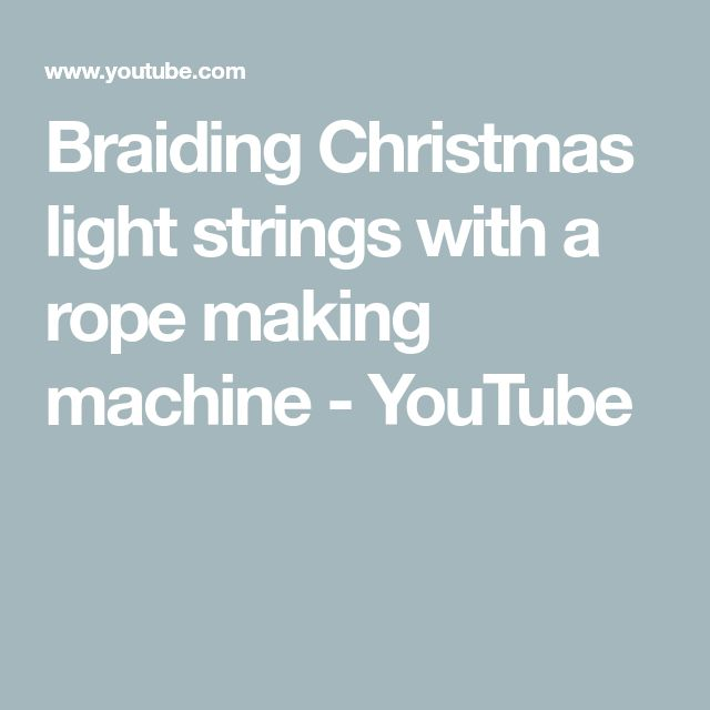 Braiding Christmas light strings with a rope making machine - YouTube