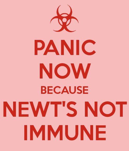 """Newt is not immune"" *starts shaking* *starts breathing hard* *starts panicking…"