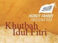 Khutbah Iedul Fitri 1436 H (2015 M): Bersama Umat Tegakkan Khilafah | Hizbut Tahrir Indonesia