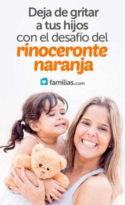 Deja de gritar a tus hijos con el desafío del rinoceronte naranja