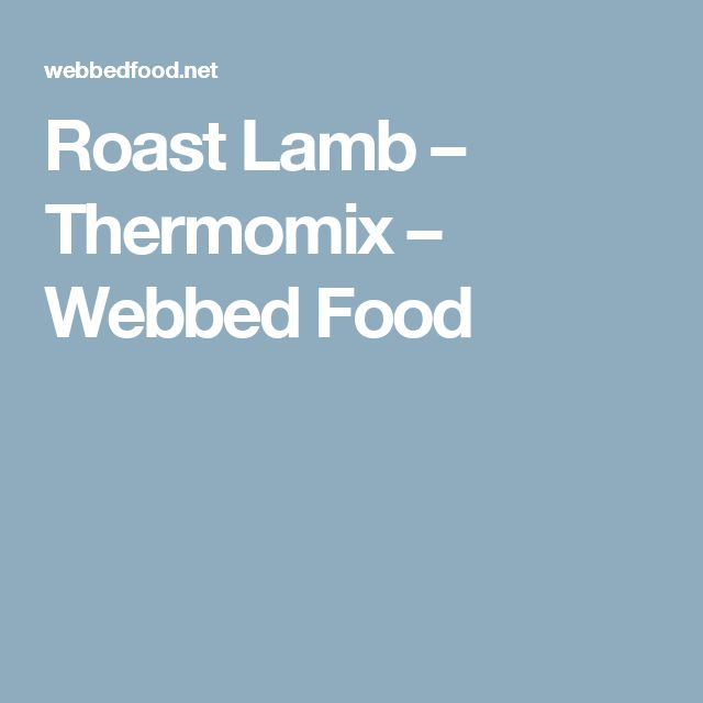 Roast Lamb – Thermomix – Webbed Food