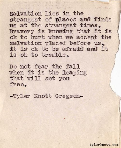 "Truth.  outcamethesun:    ""Do not fear the fall when it is the leaping that will set you free."" - Love.  (Typewriter Series #105 by Tyler Knott Gregson)"