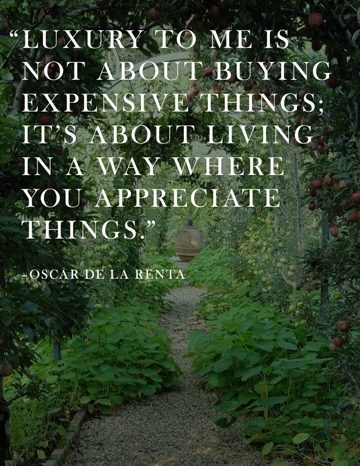 """""""Luxury to me is not about buying expensive things; it's about living in a way where you appreciate things."""" ~ Oscar De La Renta"""