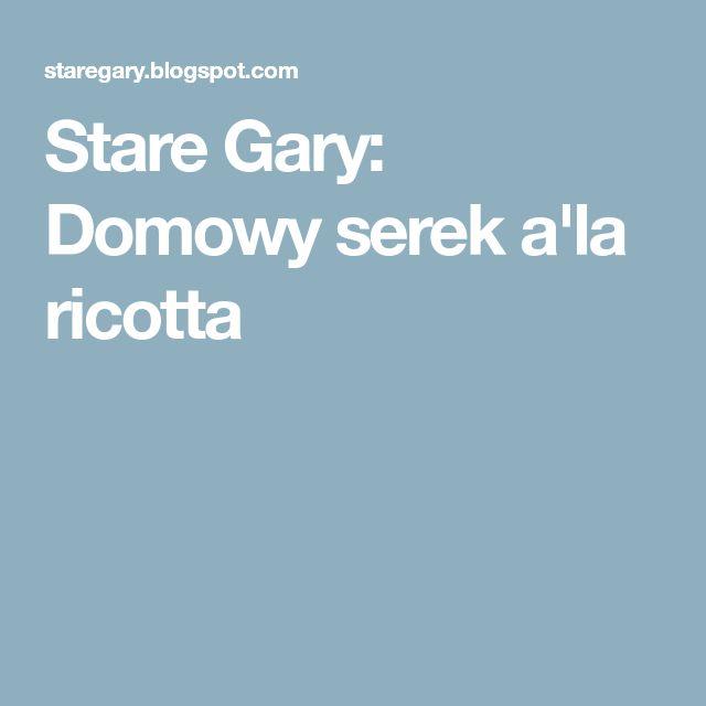 Stare Gary: Domowy serek a'la ricotta