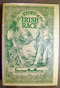 """""""The Story of the Irish Race,"""" by Seamus MacManus, was written for the descendants of the Irish who came to America, in order to foster their understanding of their ancestry. Great book!"""