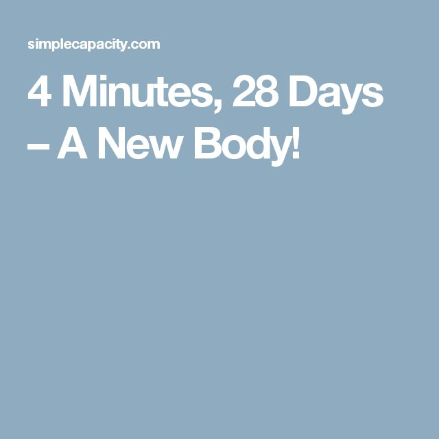 4 Minutes, 28 Days – A New Body!