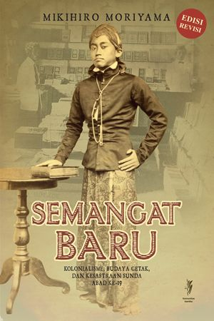 Mihiro Moriyama: Semangat Baru, Kolonialisme, Budaya Cetak dan Kesastraan Sunda Abad ke-19 | Komunitas Bambu (WL).