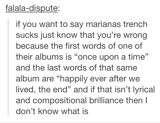 Marianas Trench is just amazing. Without them... I don't know where I would be.