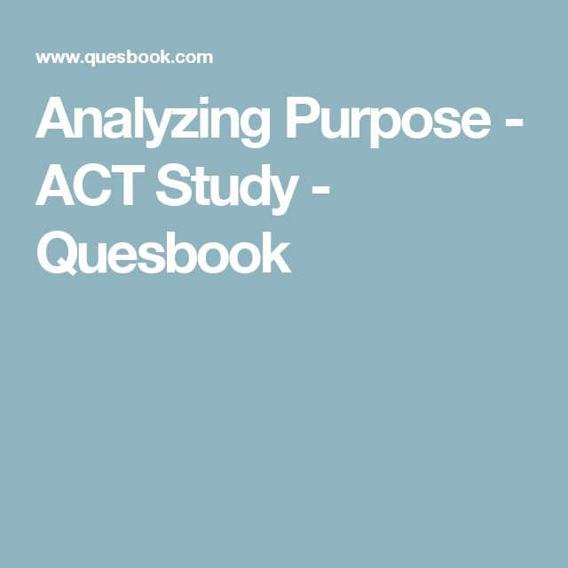 Analyzing Purpose - ACT Study - Quesbook
