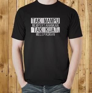 Jual Kaos ' Tak Mampu Mempertahankan' Kata Kata Tulisan Lucu Kocak Unik Keren T Shirt Distro Online
